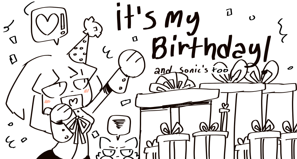It's my birthday! and...and sonic's too